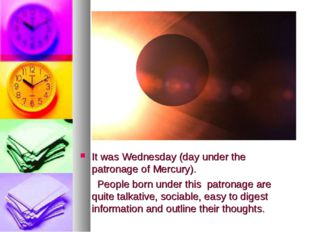 It was Wednesday (day under the patronage of Mercury). People born under this