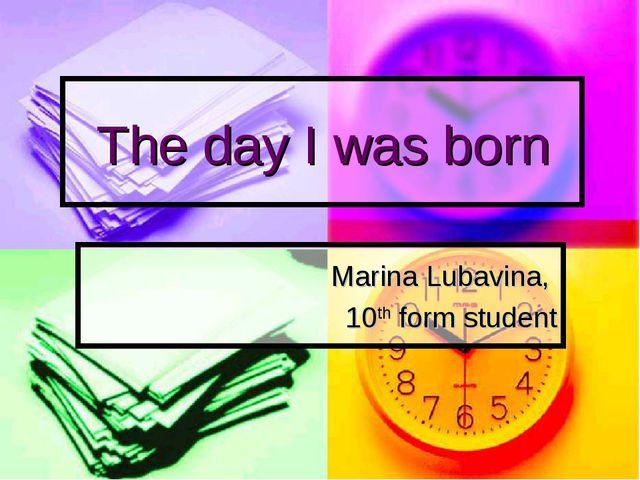 The day I was born Marina Lubavina, 10th form student