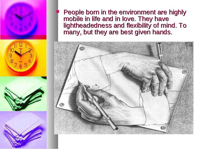 People born in the environment are highly mobile in life and in love. They ha...