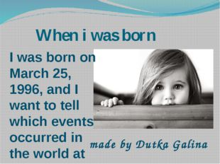 When i was born I was born on March 25, 1996, and I want to tell which event