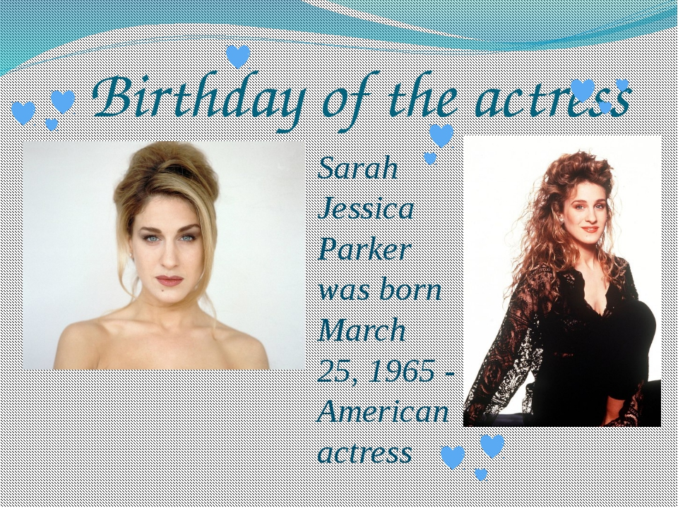 Birthday of the actress Sarah Jessica Parker was born March 25, 1965 - Ameri...