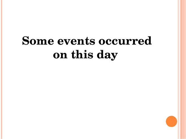 Some events occurred on this day