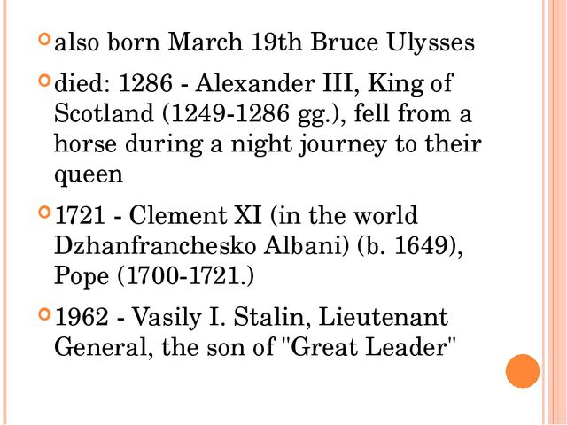 also born March 19th Bruce Ulysses died: 1286 - Alexander III, King of Scotla...