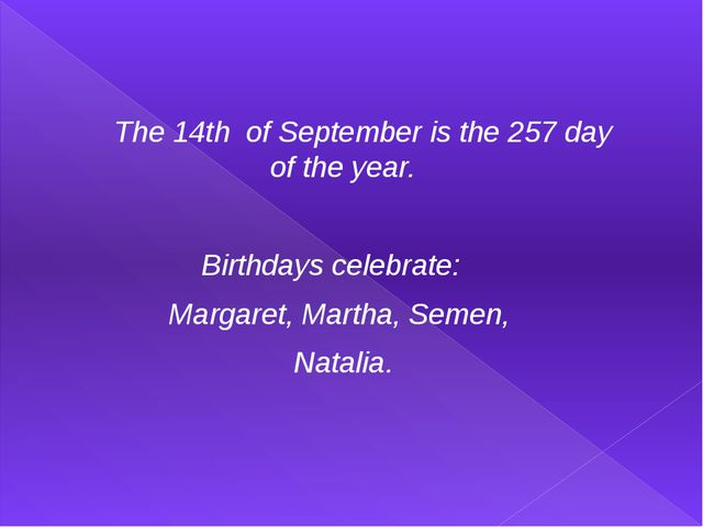 The 14th of September is the 257 day of the year. Birthdays celebrate: Marga...