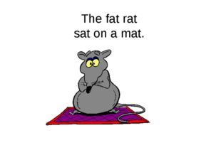 The fat rat sat on a mat.