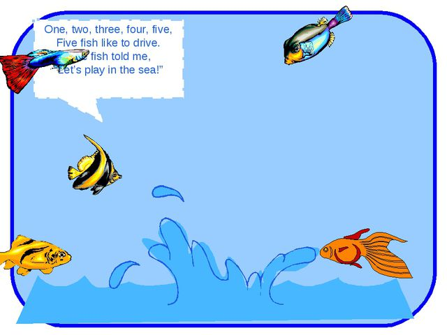 """One, two, three, four, five, Five fish like to drive. One fish told me, """"Let'..."""
