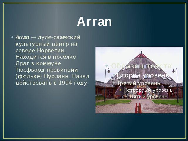 Arran Arran — луле-саамский культурный центр на севере Норвегии. Находится в...