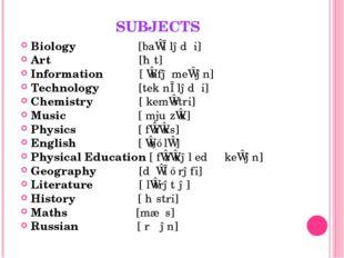 SUBJECTS Biology [baɪˈɒlədʒi] Art [ɑːt] Information [ˌɪnfəˈmeɪʃən] Technology