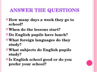 ANSWER THE QUESTIONS How many days a week they go to school? When do the less
