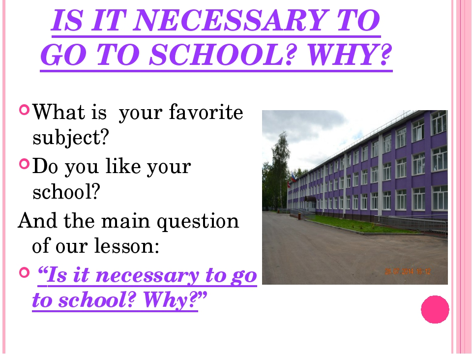 IS IT NECESSARY TO GO TO SCHOOL? WHY? What is your favorite subject? Do you l...