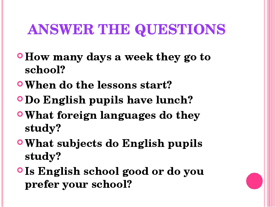 ANSWER THE QUESTIONS How many days a week they go to school? When do the less...