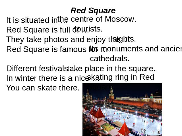 Red Square It is situated in … Red Square is full of … They take photos and e...