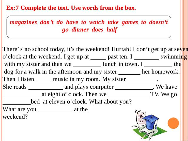 Ex:7 Complete the text. Use words from the box. magazines don't do have to wa...