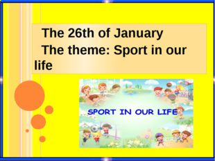 The 26th of January The theme: Sport in our life