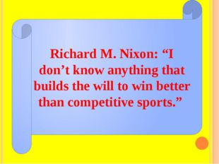 "Richard M. Nixon: ""I don't know anything that builds the will to win better t"