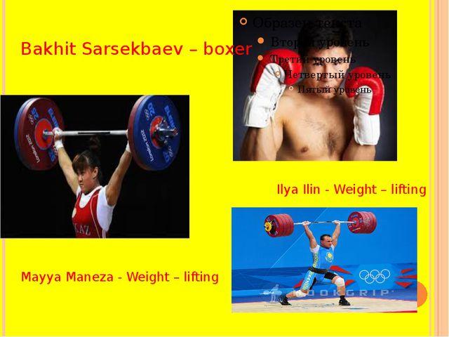Bakhit Sarsekbaev – boxer Ilya Ilin - Weight – lifting Mayya Maneza - Weight...