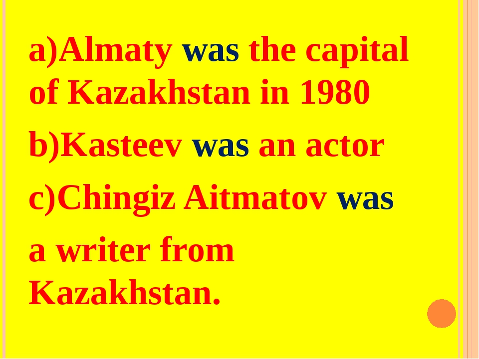 a)Almaty was the capital of Kazakhstan in 1980 b)Kasteev was an actor c)Ching...