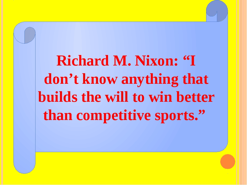 "Richard M. Nixon: ""I don't know anything that builds the will to win better t..."