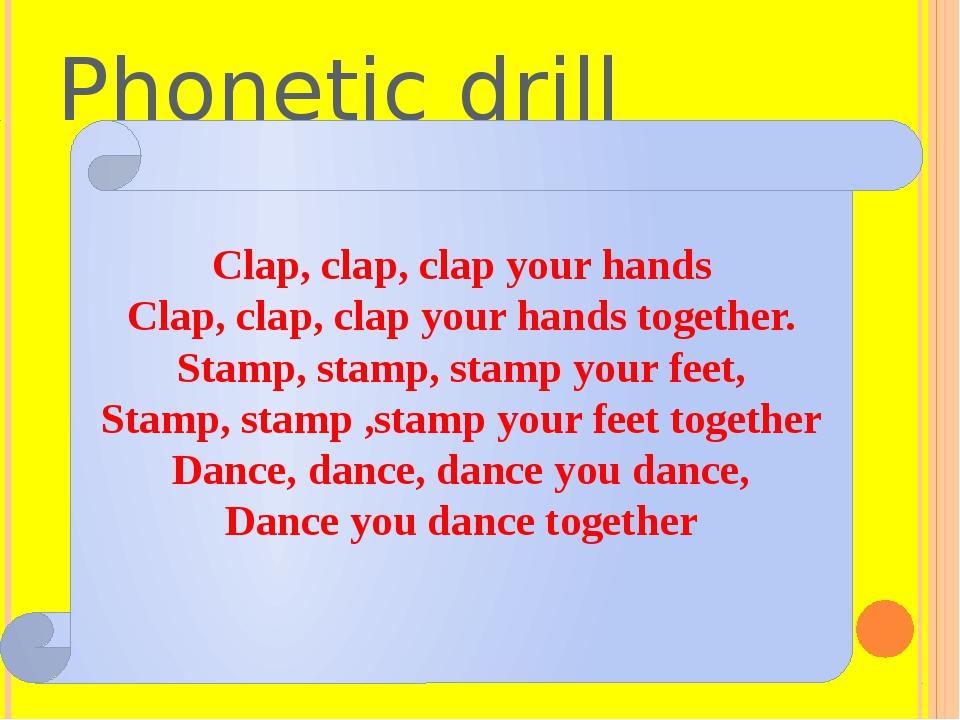 Phonetic drill Clap, clap, clap your hands Clap, clap, clap your hands togeth...