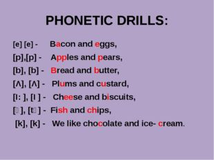 PHONETIC DRILLS: [e] [e] - Bacon and eggs, [p],[p] - Apples and pears, [b], [
