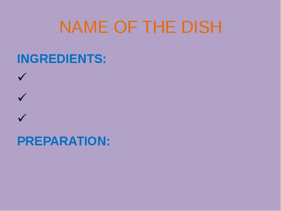 NAME OF THE DISH INGREDIENTS: PREPARATION: