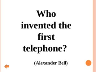 Who invented the first telephone? (Alexander Bell)