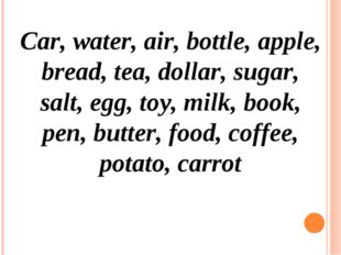 Car, water, air, bottle, apple, bread, tea, dollar, sugar, salt, egg, toy, mi