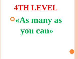 4TH LEVEL «As many as you can»