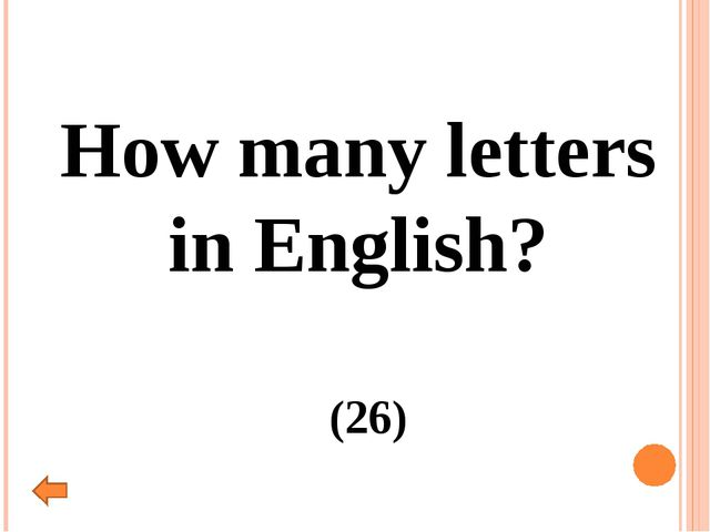 How many letters in English? (26)