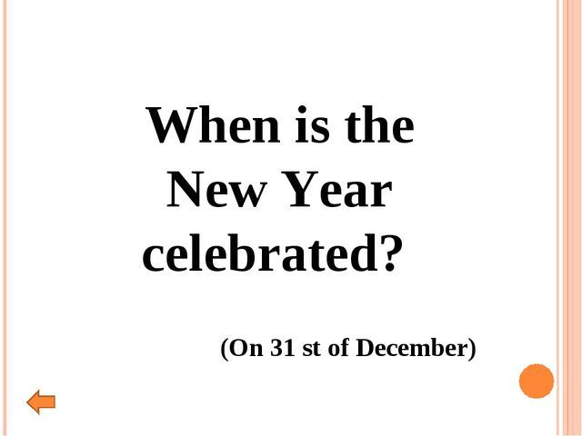When is the New Year celebrated? (On 31 st of December)
