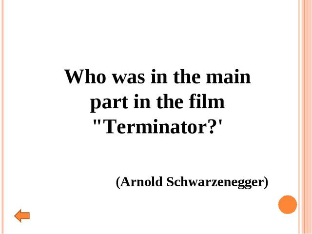 "Who was in the main part in the film ""Terminator?' (Arnold Schwarzenegger)"