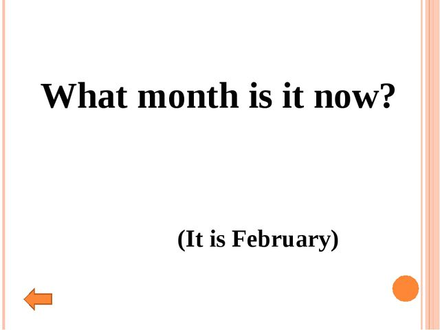 What month is it now? (It is February)