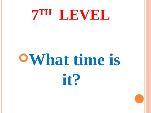 7TH LEVEL What time is it?