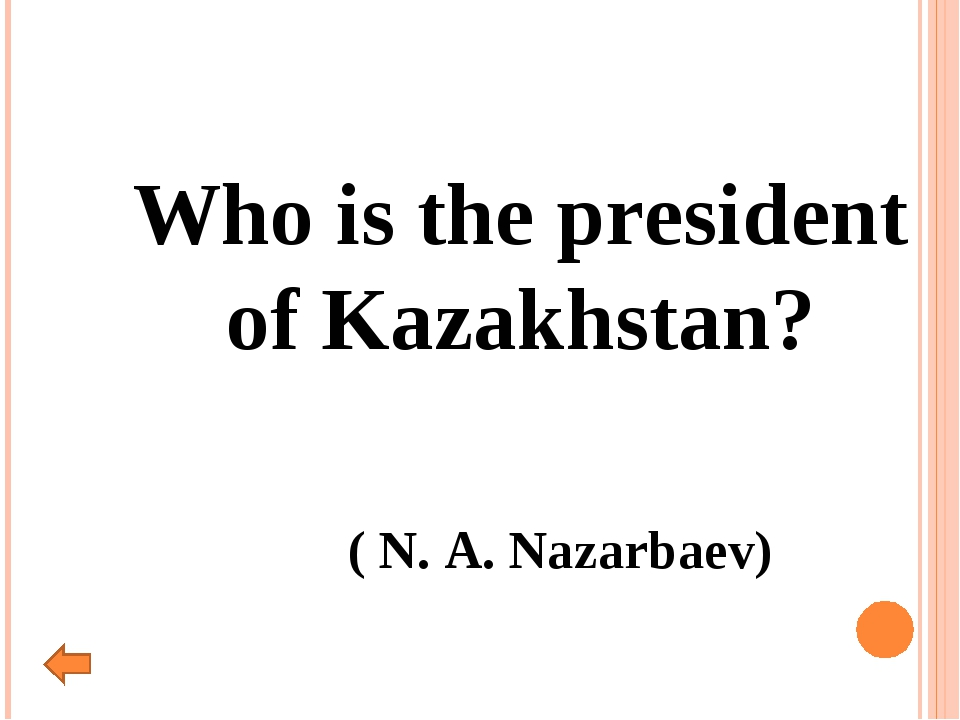 Who is the president of Kazakhstan? ( N. A. Nazarbaev)