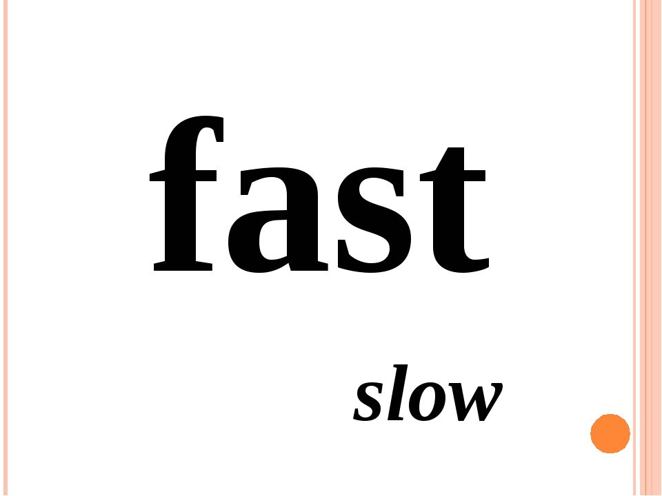 fast slow