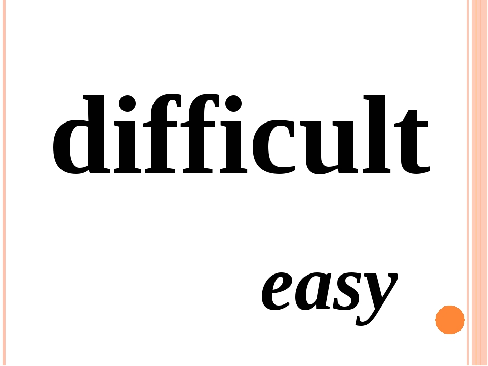 difficult easy