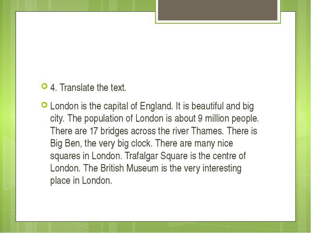 4. Translate the text. London is the capital of England. It is beautiful and...