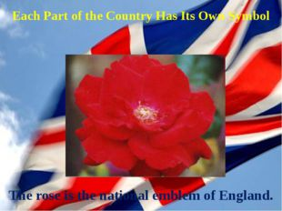 Each Part of the Country Has Its Own Symbol The rose is the national emblem o