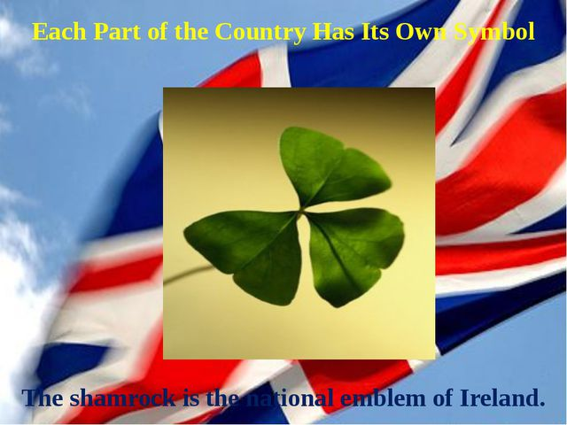 The shamrock is the national emblem of Ireland. Each Part of the Country Has...