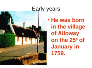 Early years He was born in the village of Alloway on the 25th of January in 1