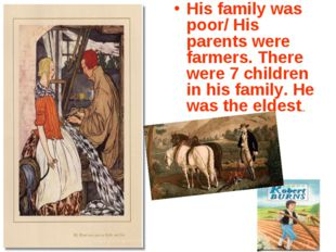 His family was poor/ His parents were farmers. There were 7 children in his f