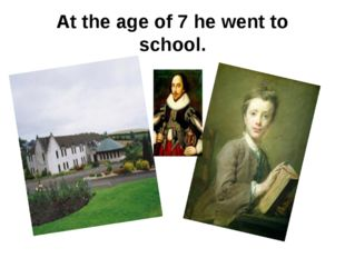 At the age of 7 he went to school.