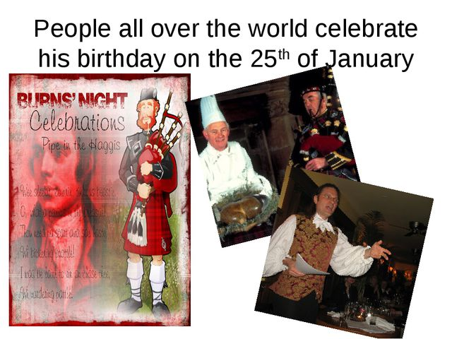 People all over the world celebrate his birthday on the 25th of January