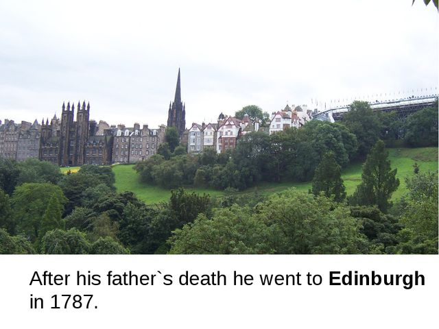 After his father`s death he went to Edinburgh in 1787.