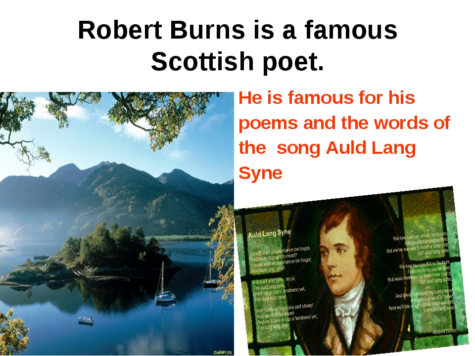 Robert Burns is a famous Scottish poet. He is famous for his poems and the wo...