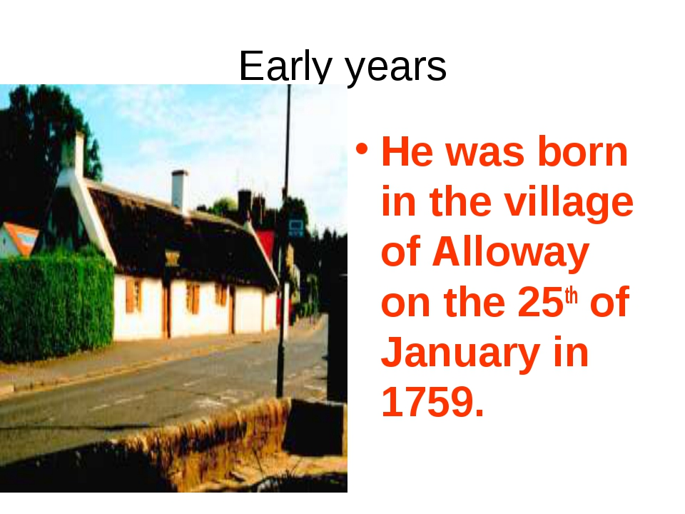Early years He was born in the village of Alloway on the 25th of January in 1...