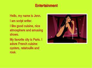 Hello, my name is Jenn. I am script writer. I like good cuisine, nice atmo