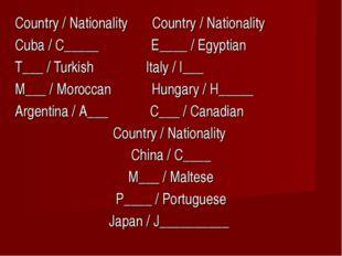 Country / Nationality Country / Nationality Cuba / C_____ E____ / Egyptian T_
