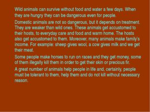 Wild animals can survive without food and water a few days. When they are hu