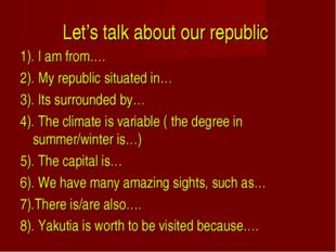 Let's talk about our republic 1). I am from…. 2). My republic situated in… 3)